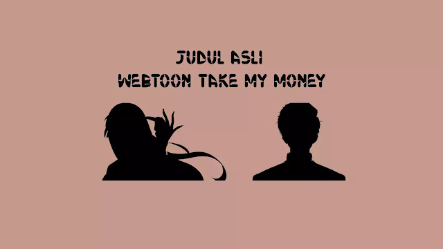 Judul Asli Webtoon Take My Money
