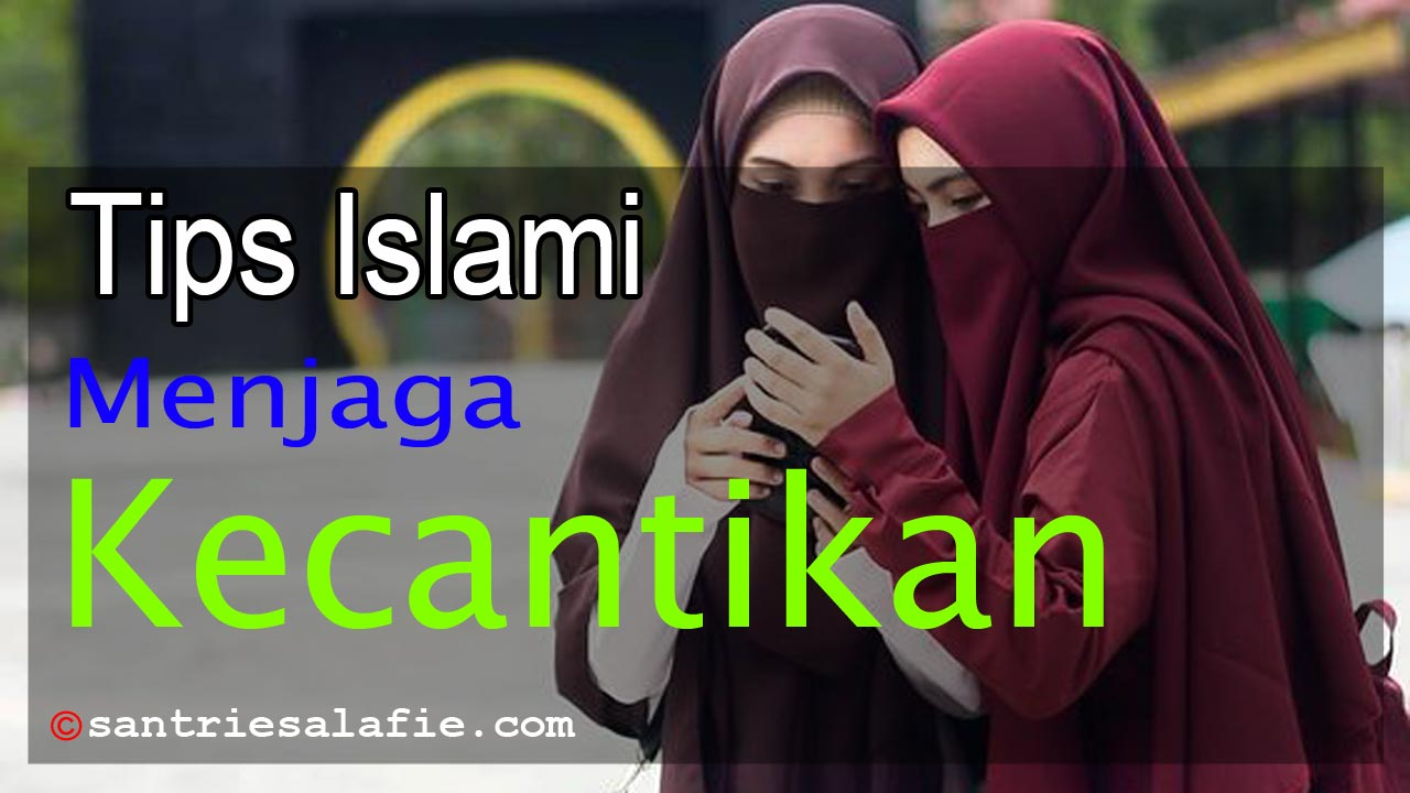 Tips Islami menjaga Kecantikan by Santrie Salafie