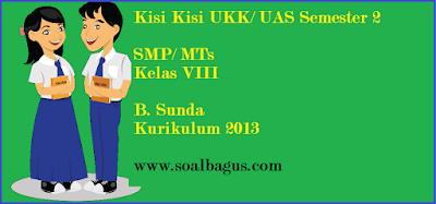 Download kisi kisi ukk/ uas b. sunda smp/ mts kls 8 semester 2/ genap kurikulum 2013 www.soalbagus.com