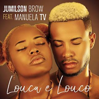 BAIXAR MP3 || Jumilson Brow - Louca E Louco (feat. Manuela TV) || 2020
