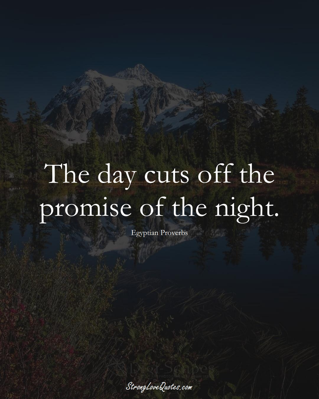 The day cuts off the promise of the night. (Egyptian Sayings);  #MiddleEasternSayings