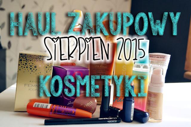 HAUL ZAKUPOWY SIERPIEN 2015 - KOSMETYKI
