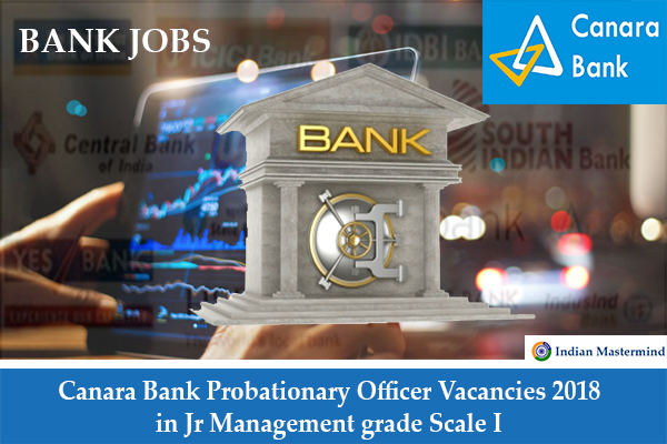 Canara Bank Probationary Officer Vacancies 2018 in Jr Management grade Scale I