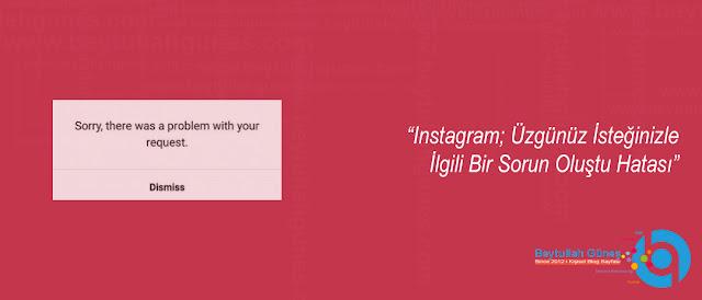 Instagram Üzgünüz İsteğinizle İlgili Bir Sorun Oluştu Hatası