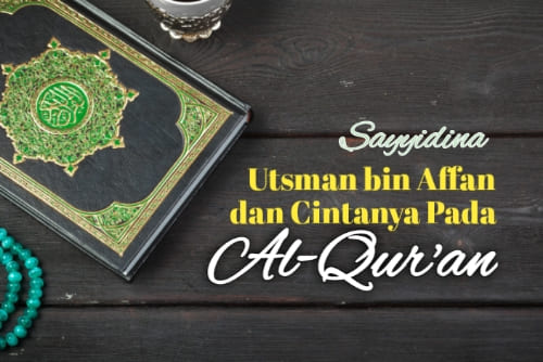 Sayyidina Utsman Bin Affan dan Cintanya Kepada Al-Quran
