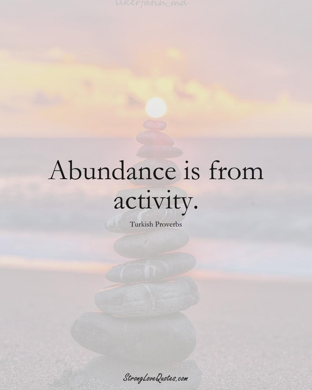 Abundance is from activity. (Turkish Sayings);  #MiddleEasternSayings