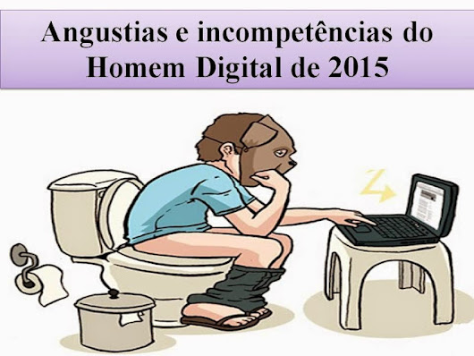 Angustias e incompetências do Homem Digital de 2015