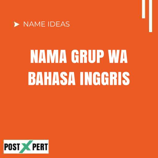 Nama Grup Wa Bahasa Inggris Dan Artinya Bikin Keren Dan Estetik Postxpert