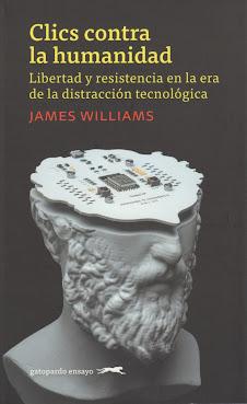 James Williams (Clics contra la humanidad) Libertad y resistencia en la era de la distracción tecnol
