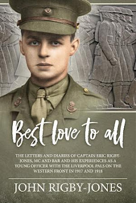 Best Love to All: The Letters And Diaries Of Captain Eric Rigby-Jones, Mc And Bar And His Experiences As A Young Officer With The Liverpool Pals On The Western Front In 1917 And 1918