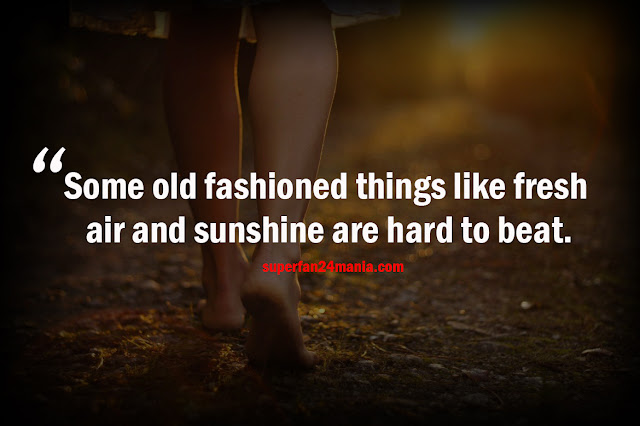 Some old fashioned things like fresh air and sunshine are hard to beat.