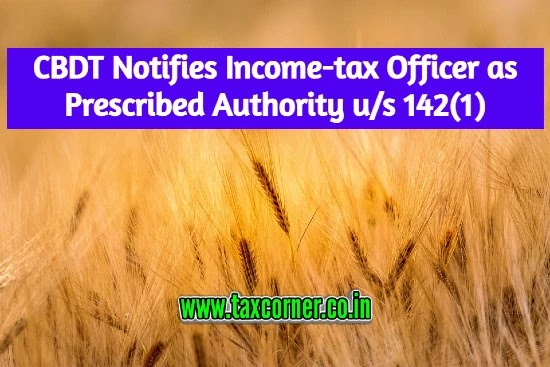 CBDT Notifies Income-tax Officer as Prescribed Authority u/s 142(1)