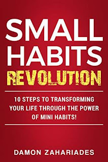 Small Habits Revolution: 10 Steps To Transforming Your Life Through The Power Of Mini Habits! by Damon Zahariades