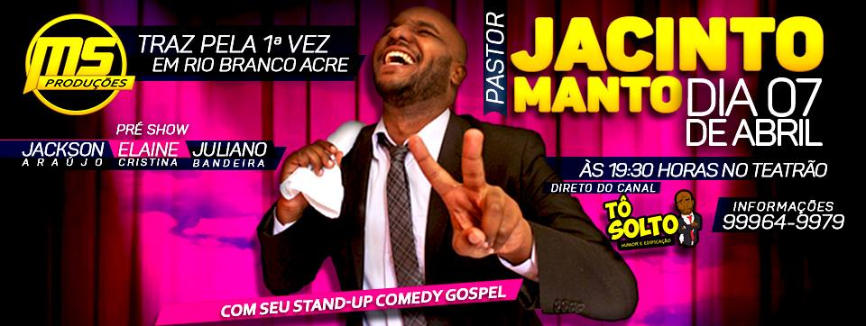 Stand Up e Comedy Gospel com Jacinto Manto 07 de Abril !
