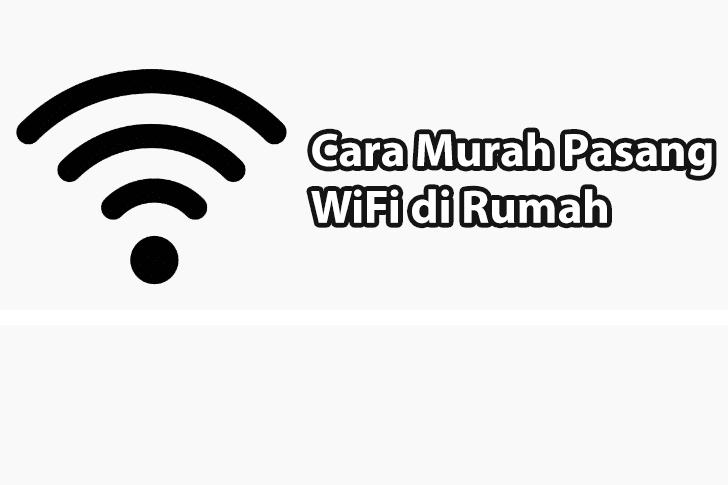 Cara Pasang WiFi di Rumah yang Murah