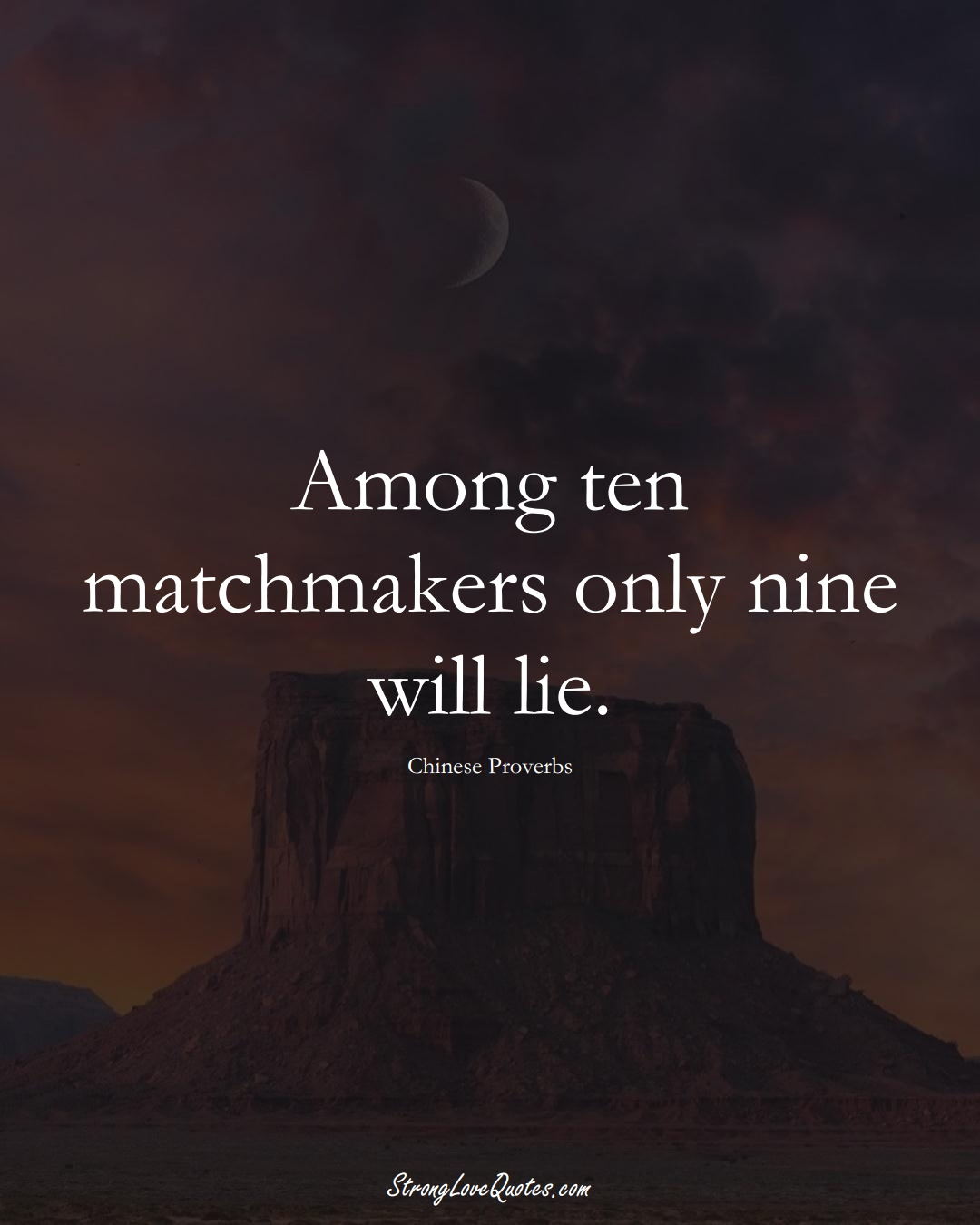 Among ten matchmakers only nine will lie. (Chinese Sayings);  #AsianSayings