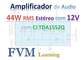 Circuito Amplificador de Audio 44W RMS Estéreo com 14V com CI TDA1552Q