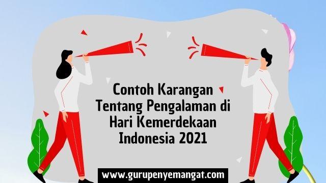 Contoh Karangan Tentang Pengalaman di Hari Kemerdekaan Indonesia 2021