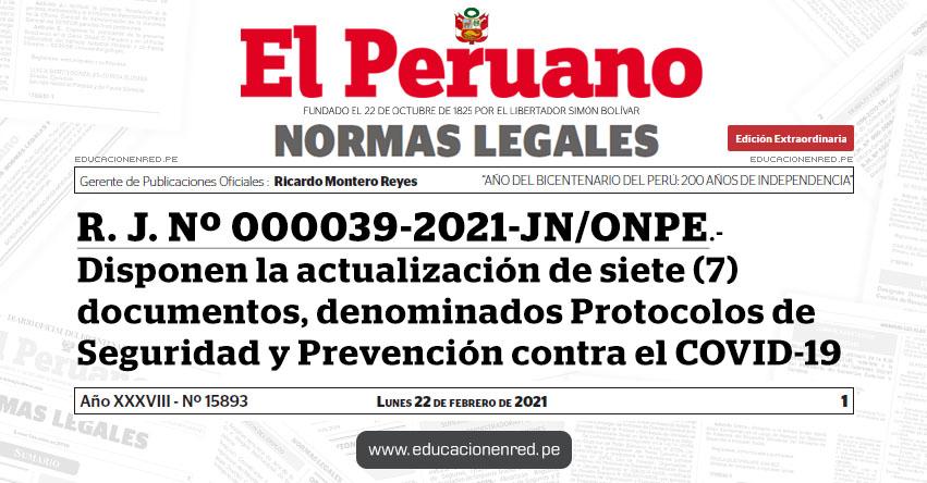 R. J. Nº 000039-2021-JN/ONPE.- Disponen la actualización de siete (7) documentos, denominados Protocolos de Seguridad y Prevención contra el COVID-19