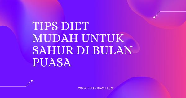 Tips Diet Mudah untuk Sahur di Bulan Puasa