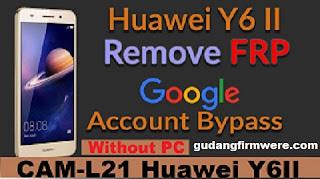 Cara Remove FRP Bypass Huawei Y6II CAM-L21 Verifikasi Akun Google