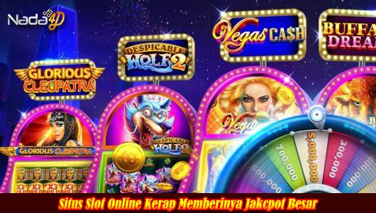 Situs Slot Online Kerap Memberinya Jakcpot Besar