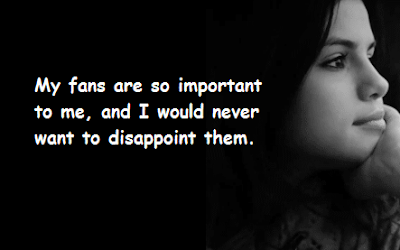 """Selena Gomez Quotes About My Fans"""