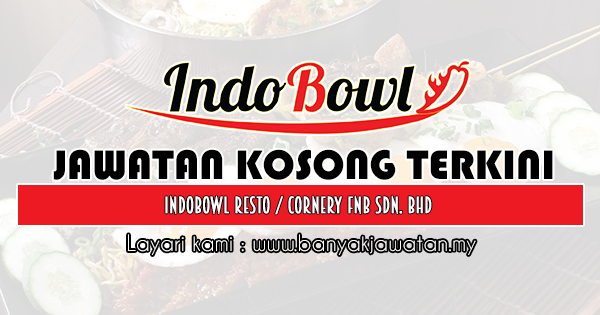 Kerja Kosong 2019 Indobowl Resto / Cornery FNB Sdn. Bhd