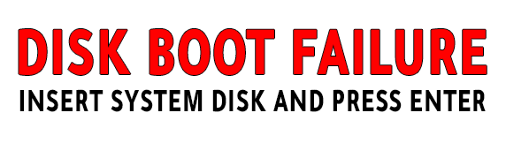 DISK BOOT FAILURE - INSERT SYSTEM DISK AND PRESS ENTER