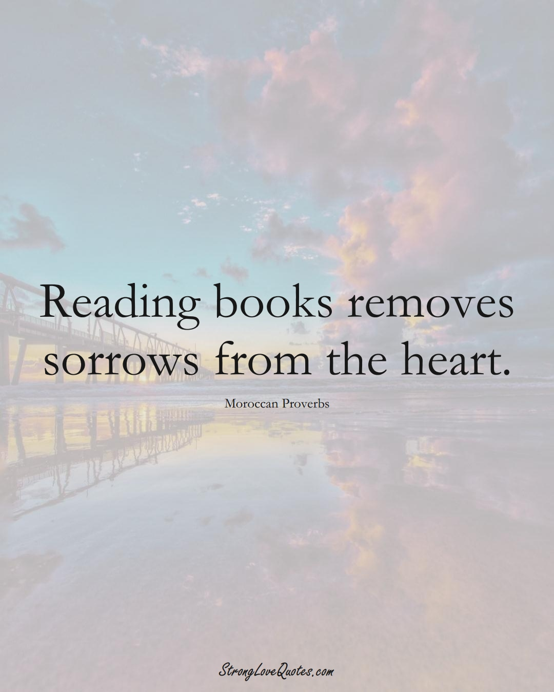 Reading books removes sorrows from the heart. (Moroccan Sayings);  #AfricanSayings