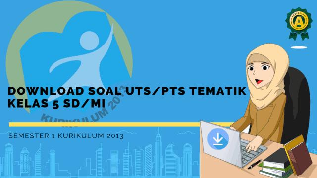 Download Soal UTS/PTS Tematik Kelas 5 SD/MI Semester 1 Kurikulum 2013