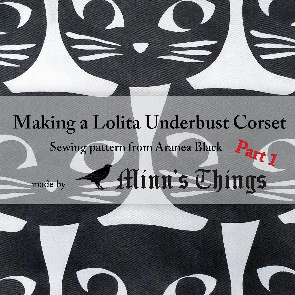how to make a corset corsetmaking lolita underbust aranea black minn's things sewing pattern tutorial