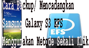 Cara Backup/ Mencadangkan Samsung Galaxy S3 EFS Menggunakan Metode Sekali Klik 1