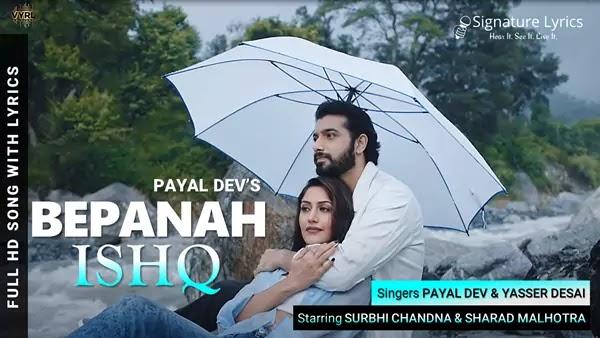 Bepanah Ishq Lyrics - Payal Dev, Yasser Desai | Ft. Surbhi Chandna, Sharad Malhotra