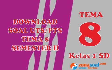 Download Soal UTS/PTS Tema 8 Kelas 1 Semester 2 (genap) Terbaru