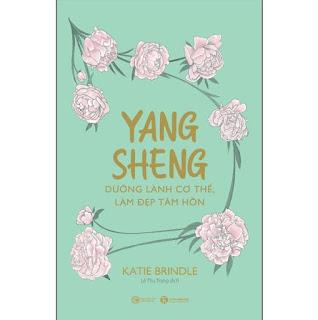 Yang Sheng - Dưỡng Lành Cơ Thể, Làm Đẹp Tâm Hồn ebook PDF EPUB AWZ3 PRC MOBI