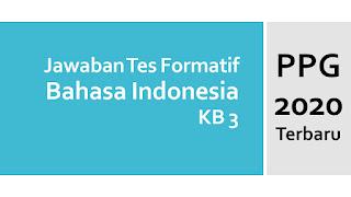 Jawaban Tes Formatif Modul Bahasa Indonesia KB 3 PPG 2020 Terbaru