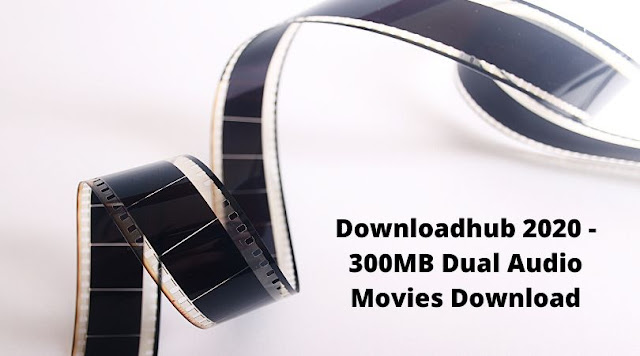 Downloadhub 2020 - 300MB Dual Audio Movies Download