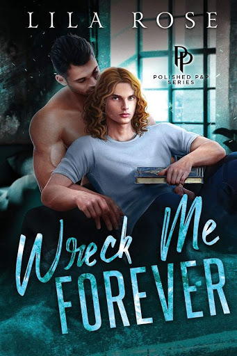 Wreck me Forever   Polished P&P #1   Lila Rose