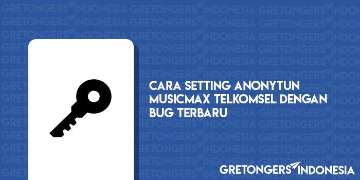 Cara Setting AnonyTun MusicMAX Telkomsel Bug Terbaru 2018