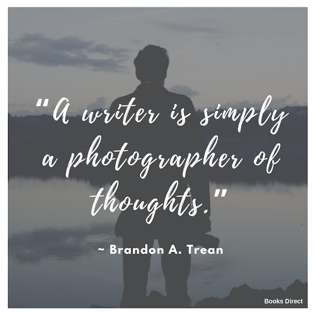 """A writer is simply a photographer of thoughts."" ~ Brandon A. Trean"