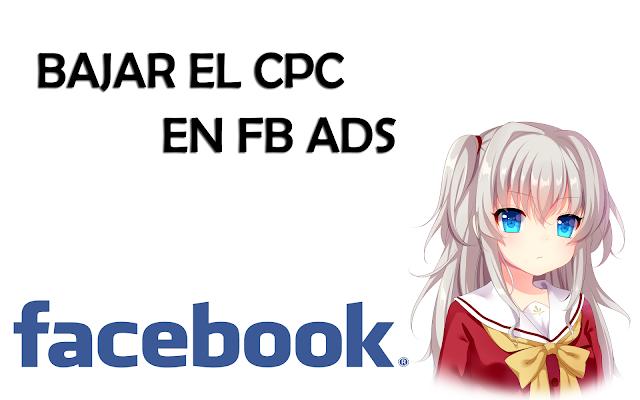 BAJAR EL CPC EN FB ADS