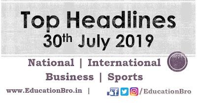 Top Headlines 30th July 2019: EducationBro