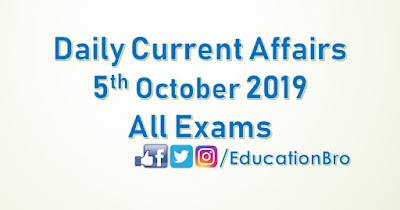 Daily Current Affairs 5th October 2019 For All Government Examinations