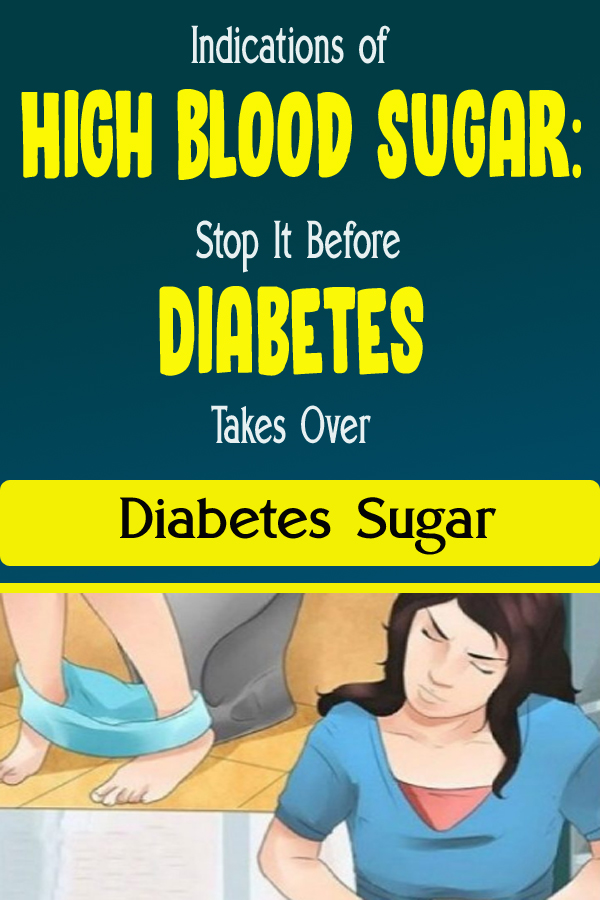 Indications of High Blood Sugar Stop It Before Diabetes Takes Over Diabetes Sugar