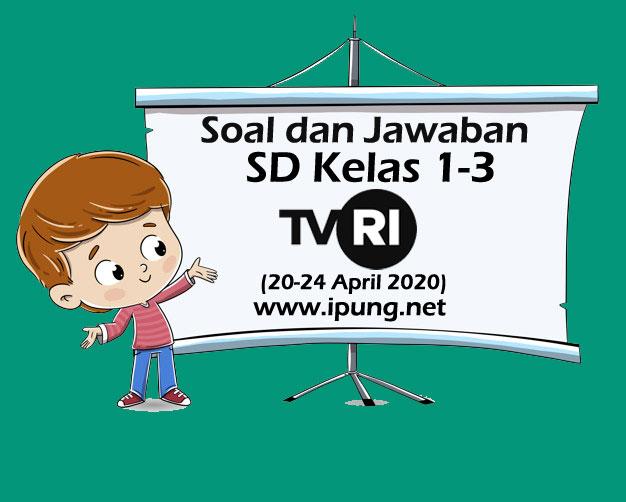 Soal dan Kunci Jawaban Pembelajaran TVRI untuk SD Kelas 1-3 Minggu kedua 20-24 April 2020