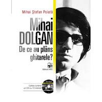 """Mihai Poiată """"Mihai DOLGAN. De ce au plâns ghitarele?"""", editura ARC, 2017"""