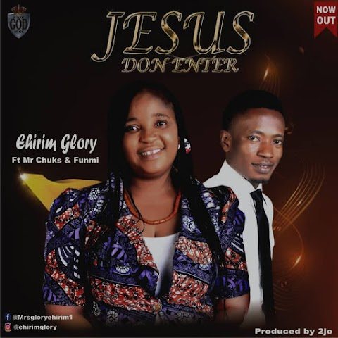 [Music] Jesus Don Enter - Ehirim Glory ft Mr Chuks & Funmi