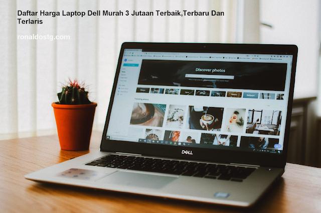 Daftar Harga Laptop Dell Murah 3 Jutaan Terbaik,Terbaru Dan Terlaris
