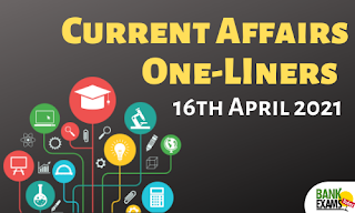 Current Affairs One-Liner: 16th April 2021